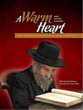 A Warm Heart - Stories About Maran Harav Aharon Yehudah Leib Shteinman