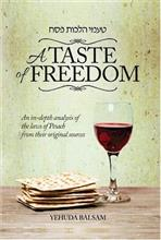 A Taste of Freedom - An in-depth Analysis of the Laws of Pesach From Their Original Sources